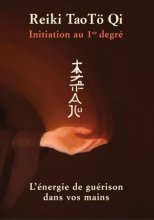 Reiki Tao Tö Qi, Initiation 1er degré